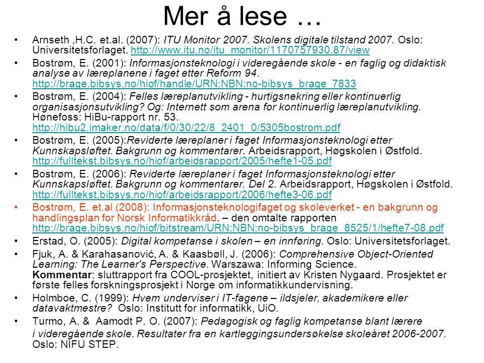 Mer å lese … Arnseth,H.C. et.al. (2007): ITU Monitor 2007. Skolens digitale tilstand 2007. Oslo: Universitetsforlaget. http://www.itu.no/itu_monitor/1