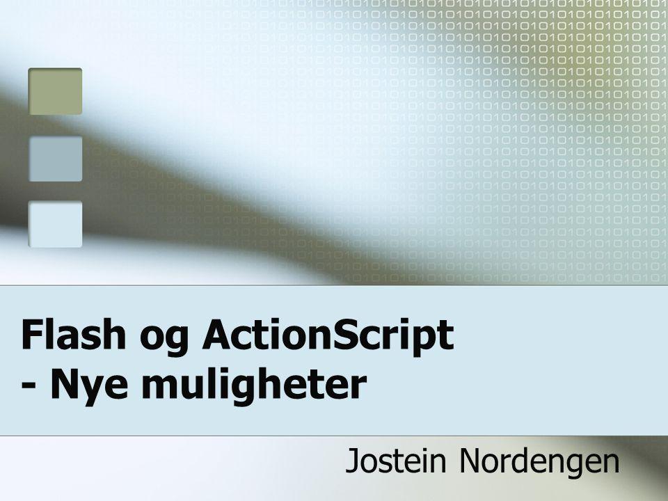 Flash og ActionScript - Nye muligheter Jostein Nordengen