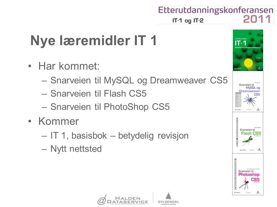 Nye læremidler IT 1 Har kommet: –Snarveien til MySQL og Dreamweaver CS5 –Snarveien til Flash CS5 –Snarveien til PhotoShop CS5 Kommer –IT 1, basisbok –