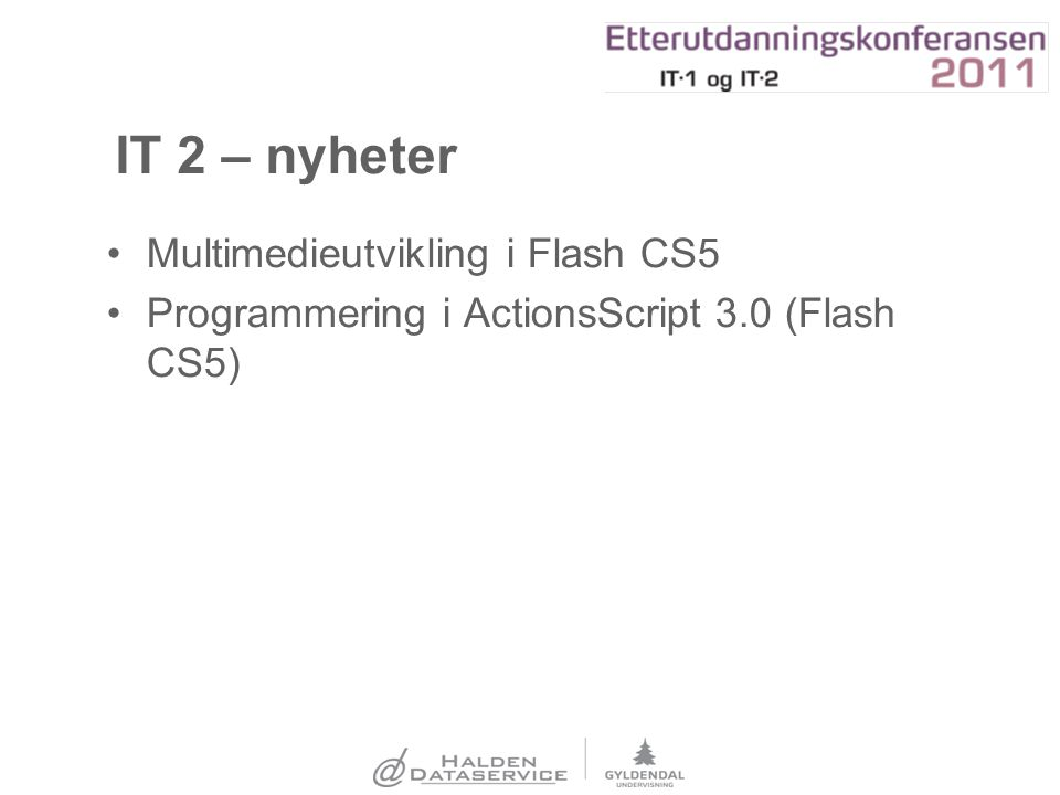 IT 2 – nyheter Multimedieutvikling i Flash CS5 Programmering i ActionsScript 3.0 (Flash CS5)