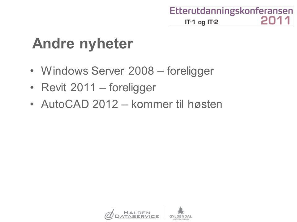 Andre nyheter Windows Server 2008 – foreligger Revit 2011 – foreligger AutoCAD 2012 – kommer til høsten