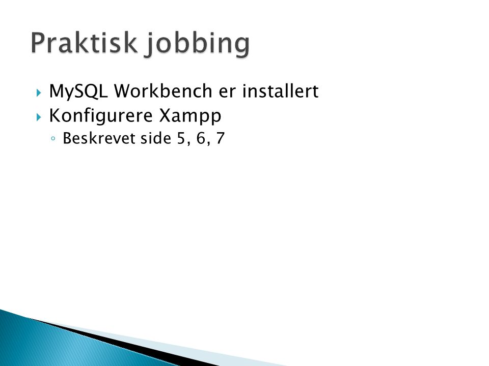  MySQL Workbench er installert  Konfigurere Xampp ◦ Beskrevet side 5, 6, 7