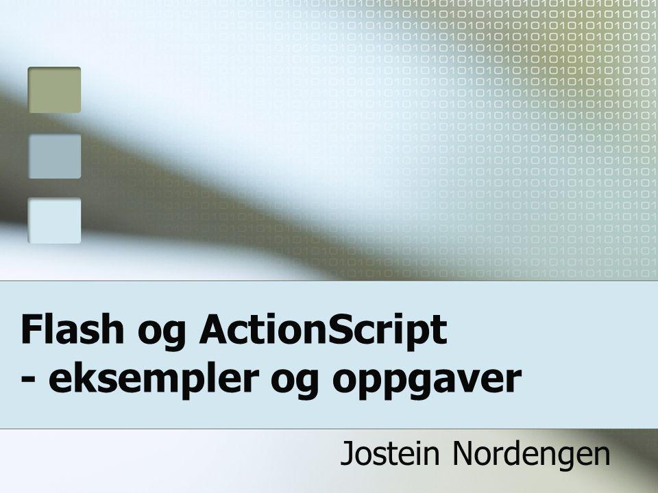 Flash og ActionScript - eksempler og oppgaver Jostein Nordengen