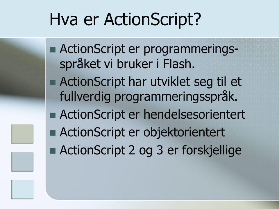 Hva er ActionScript? ActionScript er programmerings- språket vi bruker i Flash. ActionScript har utviklet seg til et fullverdig programmeringsspråk. A