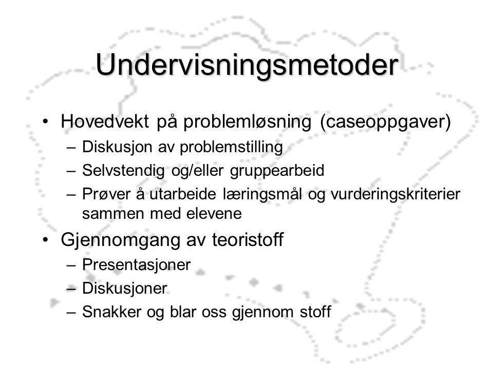 Undervisningsmetoder Hovedvekt på problemløsning (caseoppgaver) –Diskusjon av problemstilling –Selvstendig og/eller gruppearbeid –Prøver å utarbeide l