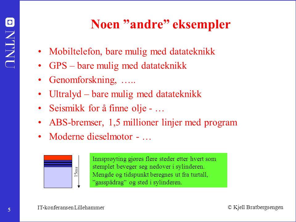 """5 © Kjell Bratbergsengen IT-konferansen Lillehammer Noen """"andre"""" eksempler Mobiltelefon, bare mulig med datateknikk GPS – bare mulig med datateknikk G"""