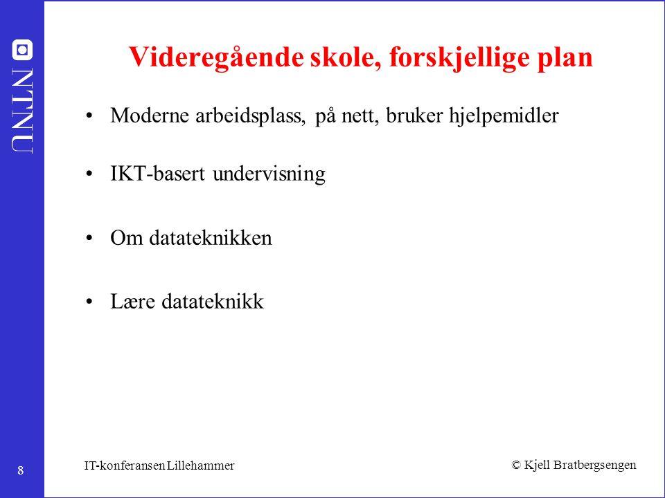 8 © Kjell Bratbergsengen IT-konferansen Lillehammer Videregående skole, forskjellige plan Moderne arbeidsplass, på nett, bruker hjelpemidler IKT-baser