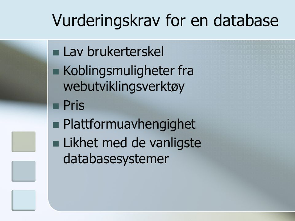 Vurderingskrav for en database Lav brukerterskel Koblingsmuligheter fra webutviklingsverktøy Pris Plattformuavhengighet Likhet med de vanligste databasesystemer