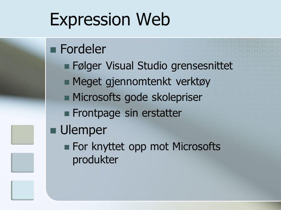 Visual Web Developer Fordeler Kan også benyttes på IT 2 Gratis Verktøy med få øvre begrensninger Ulemper Liten støtte for webdesign-funksjonalitet Mange ekstra og forvirrende elementer Krever (fort) programmeringsforståelse For knyttet opp mot Microsofts produkter