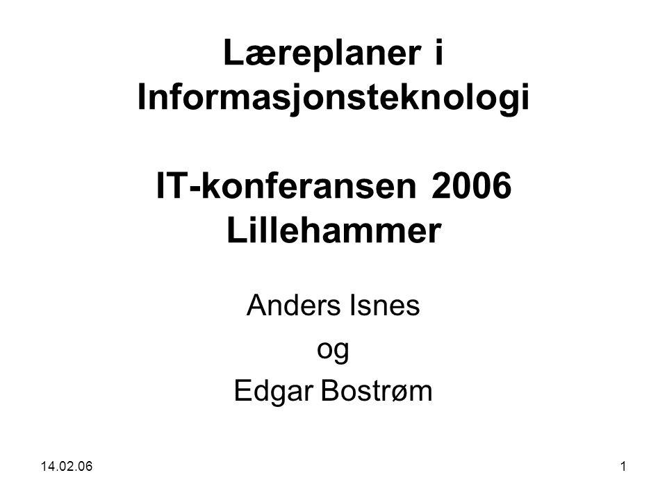 14.02.061 Læreplaner i Informasjonsteknologi IT-konferansen 2006 Lillehammer Anders Isnes og Edgar Bostrøm