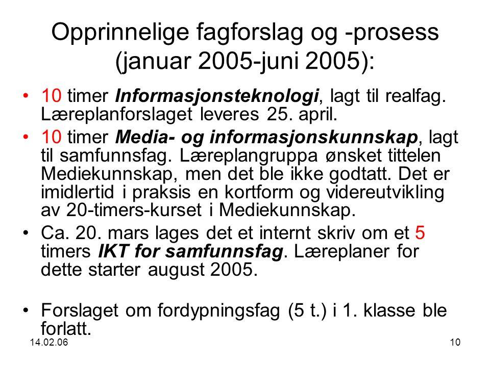 14.02.0610 Opprinnelige fagforslag og -prosess (januar 2005-juni 2005): 10 timer Informasjonsteknologi, lagt til realfag.