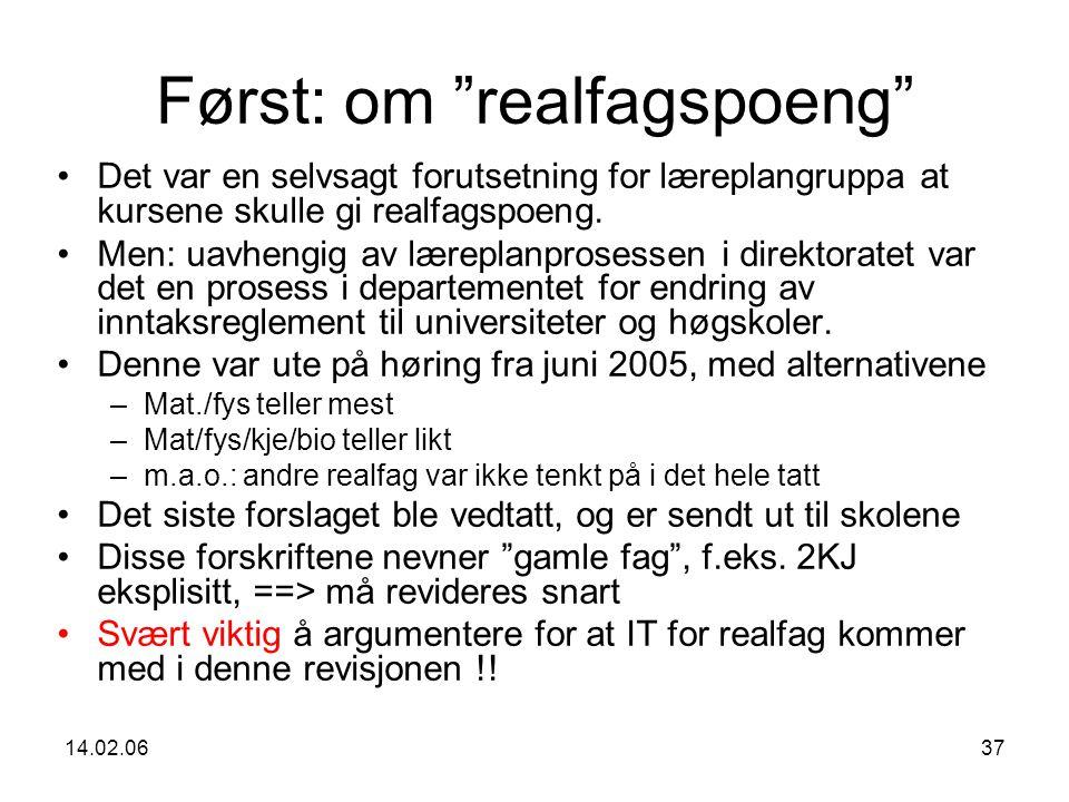 14.02.0637 Først: om realfagspoeng Det var en selvsagt forutsetning for læreplangruppa at kursene skulle gi realfagspoeng.