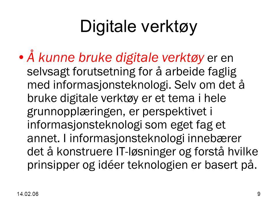 14.02.069 Digitale verktøy Å kunne bruke digitale verktøy er en selvsagt forutsetning for å arbeide faglig med informasjonsteknologi.