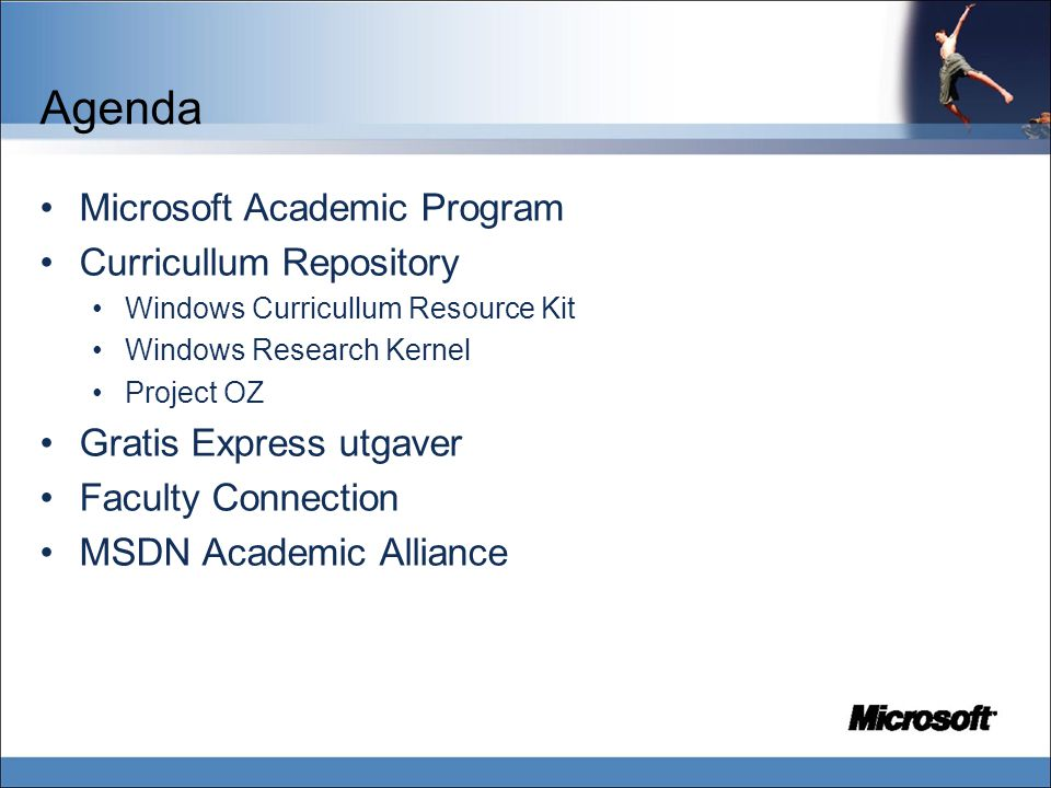 Agenda Microsoft Academic Program Curricullum Repository Windows Curricullum Resource Kit Windows Research Kernel Project OZ Gratis Express utgaver Faculty Connection MSDN Academic Alliance