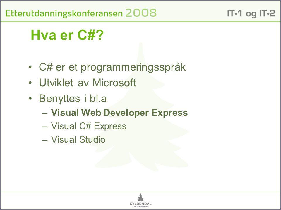 Hva er C#? C# er et programmeringsspråk Utviklet av Microsoft Benyttes i bl.a –Visual Web Developer Express –Visual C# Express –Visual Studio