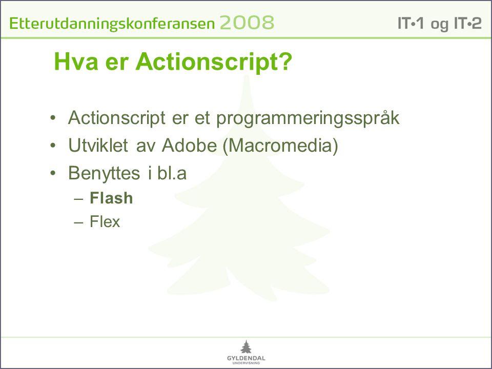 Hva er Actionscript? Actionscript er et programmeringsspråk Utviklet av Adobe (Macromedia) Benyttes i bl.a –Flash –Flex