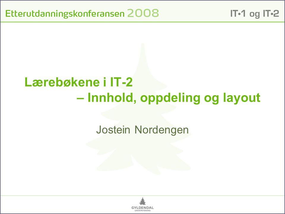 Lærebøkene i IT-2 – Innhold, oppdeling og layout Jostein Nordengen