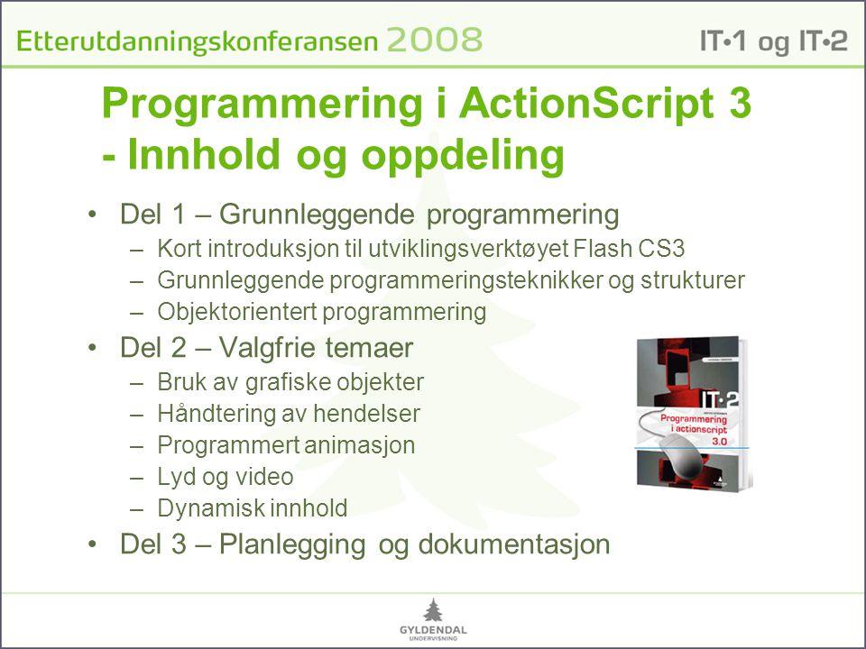 Programmering i ActionScript 3 - Innhold og oppdeling Del 1 – Grunnleggende programmering –Kort introduksjon til utviklingsverktøyet Flash CS3 –Grunnl