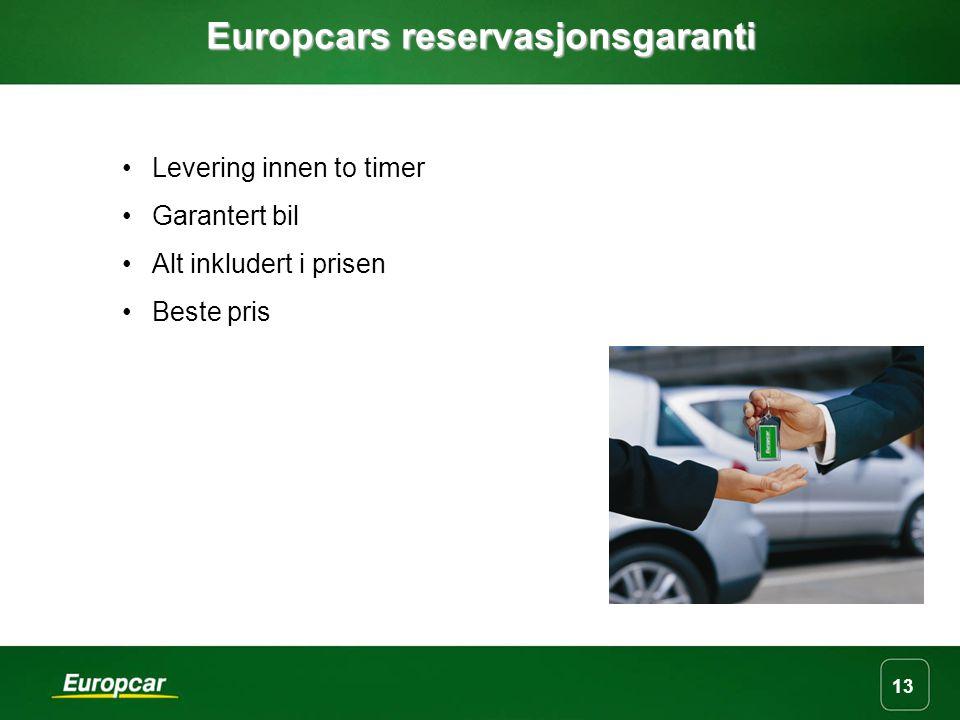 13 Europcars reservasjonsgaranti Levering innen to timer Garantert bil Alt inkludert i prisen Beste pris