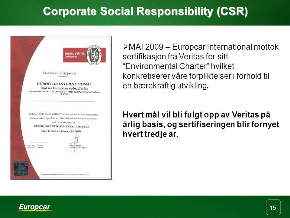 15 Corporate Social Responsibility (CSR)  MAI 2009 – Europcar International mottok sertifikasjon fra Veritas for sitt Environmental Charter hvilket konkretiserer våre forpliktelser i forhold til en bærekraftig utvikling.