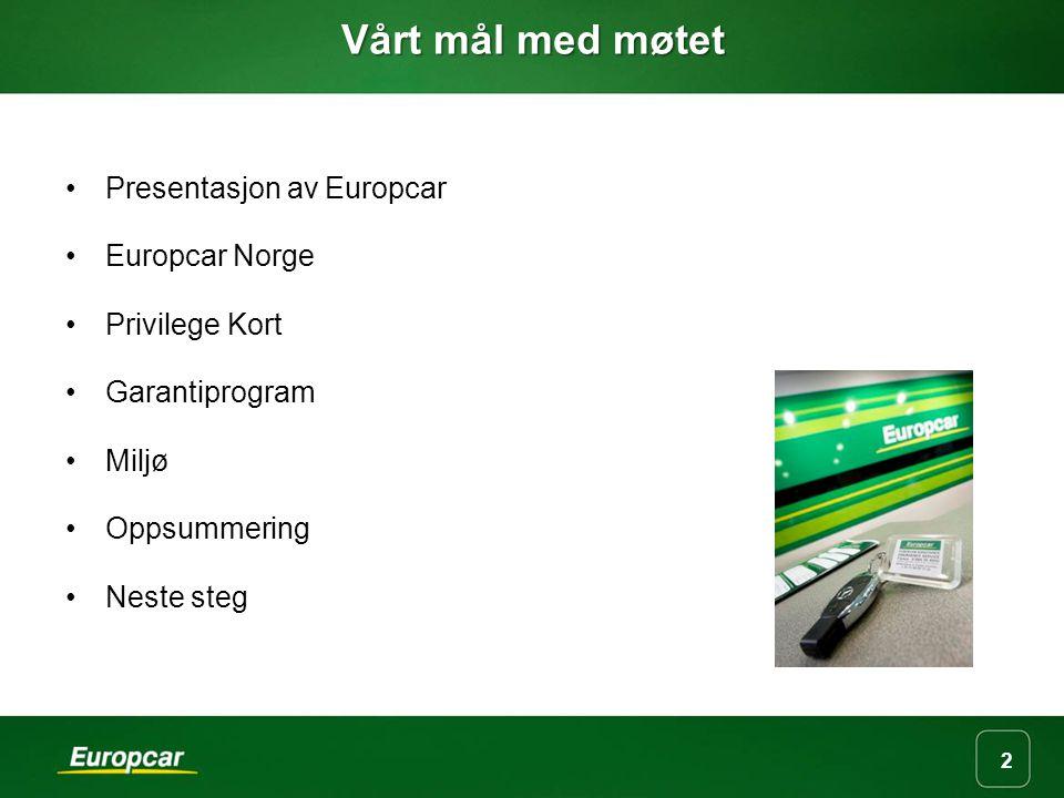 2 Vårt mål med møtet Presentasjon av Europcar Europcar Norge Privilege Kort Garantiprogram Miljø Oppsummering Neste steg