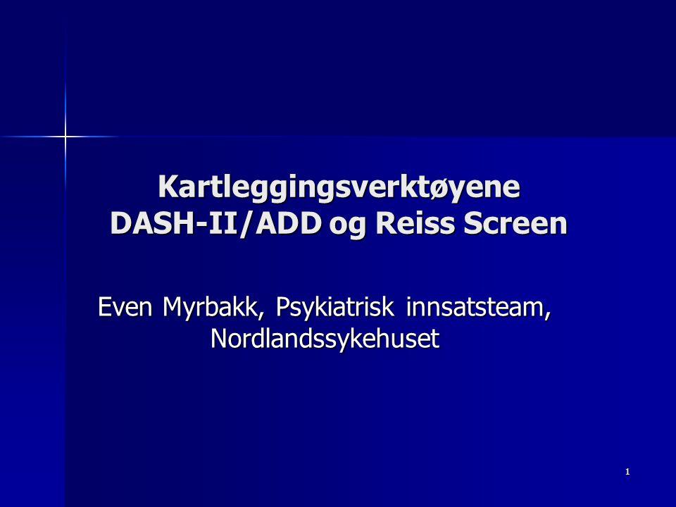 1 Kartleggingsverktøyene DASH-II/ADD og Reiss Screen Even Myrbakk, Psykiatrisk innsatsteam, Nordlandssykehuset