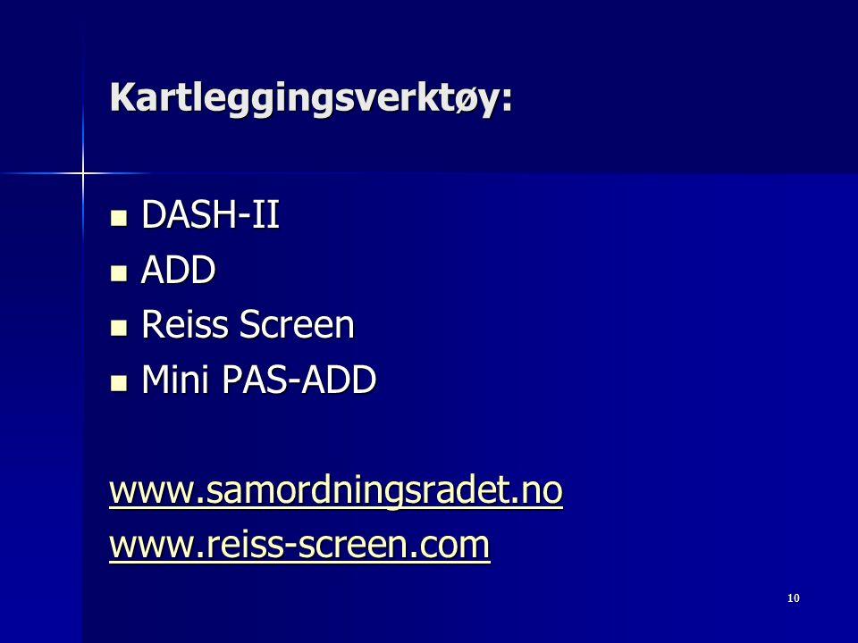 10 Kartleggingsverktøy: DASH-II DASH-II ADD ADD Reiss Screen Reiss Screen Mini PAS-ADD Mini PAS-ADD www.samordningsradet.no www.reiss-screen.com