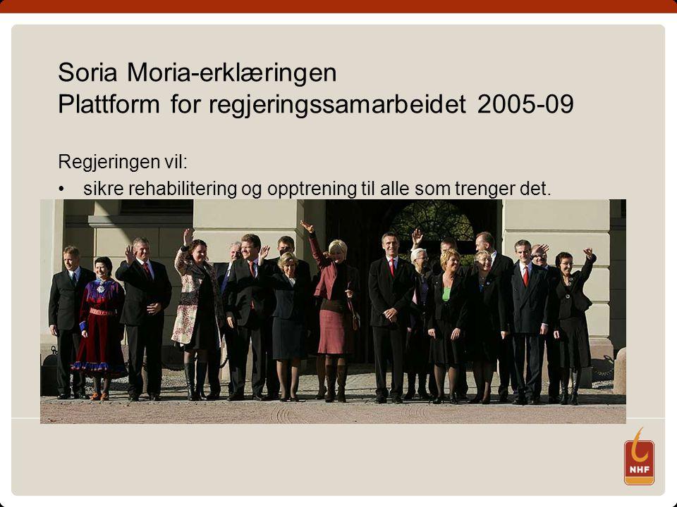 Soria Moria-erklæringen Plattform for regjeringssamarbeidet 2005-09 Regjeringen vil: sikre rehabilitering og opptrening til alle som trenger det.