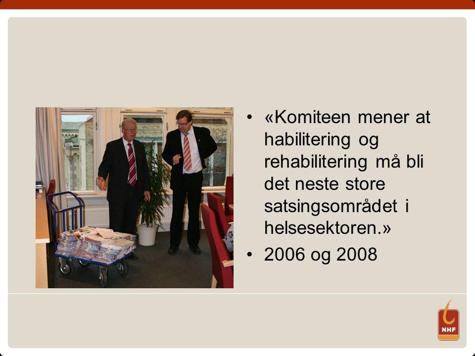 «Komiteen mener at habilitering og rehabilitering må bli det neste store satsingsområdet i helsesektoren.» 2006 og 2008
