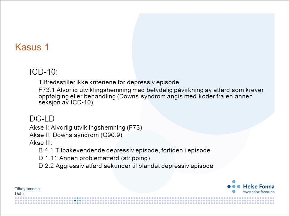 Tilhøyrarnamn: Dato: DC-LD: Diagnostiske kriterier for voksne med utvikingshemning Kasus 2: –26 år gammel mann med moderat utviklingshemning av ukjent årsak.