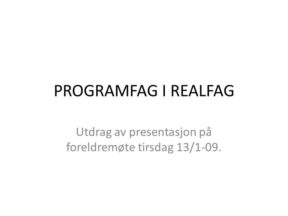 PROGRAMFAG I REALFAG Utdrag av presentasjon på foreldremøte tirsdag 13/1-09.