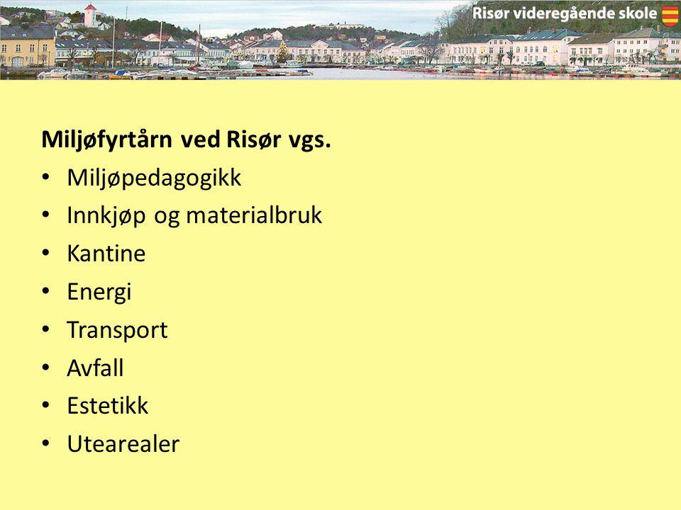 Miljøfyrtårn ved Risør vgs. Miljøpedagogikk Innkjøp og materialbruk Kantine Energi Transport Avfall Estetikk Utearealer