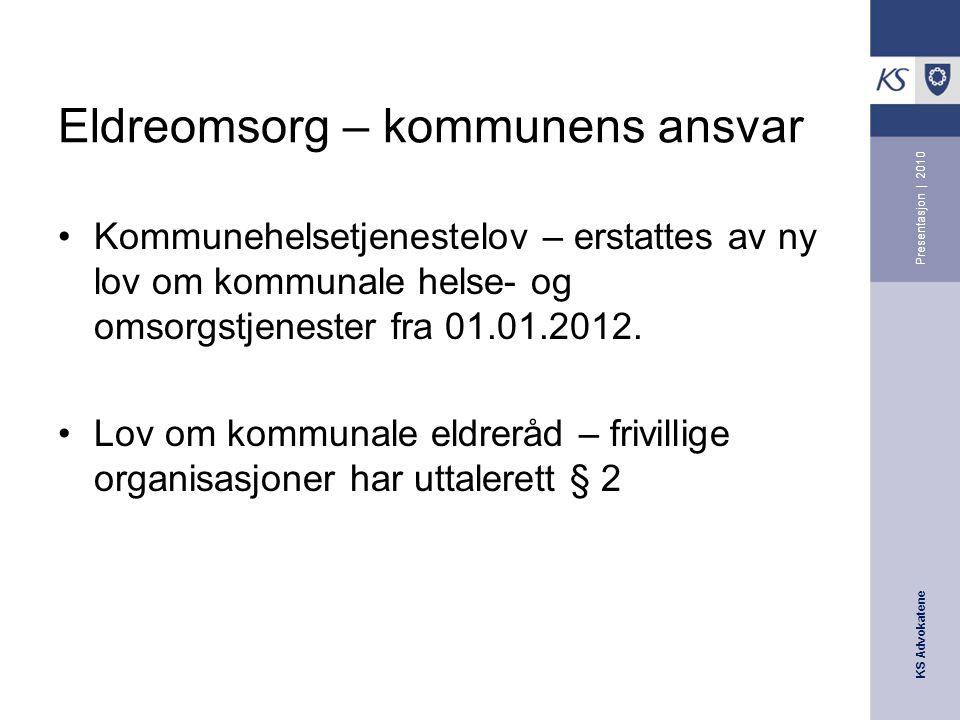 KS Advokatene Eldreomsorg – kommunens ansvar Kommunehelsetjenestelov – erstattes av ny lov om kommunale helse- og omsorgstjenester fra 01.01.2012. Lov