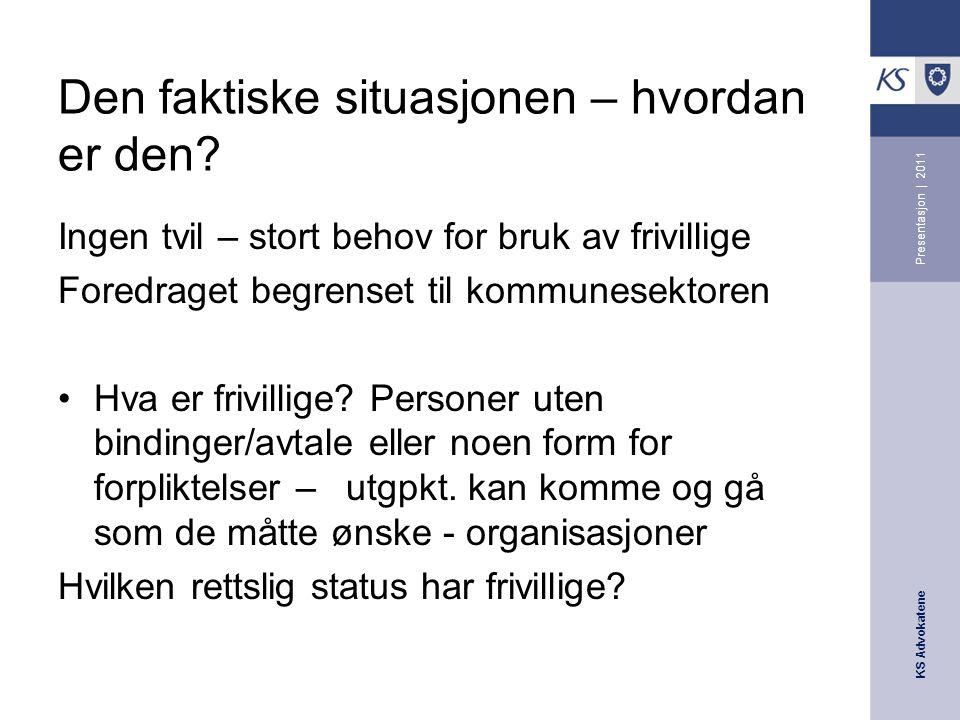 KS Advokatene Presentasjon | 2011 Lovhjemmel for bruk av frivillige Det finnes ingen egen konkret lovbestemmelse som regulerer bruk av frivillige i eldreomsorgen.