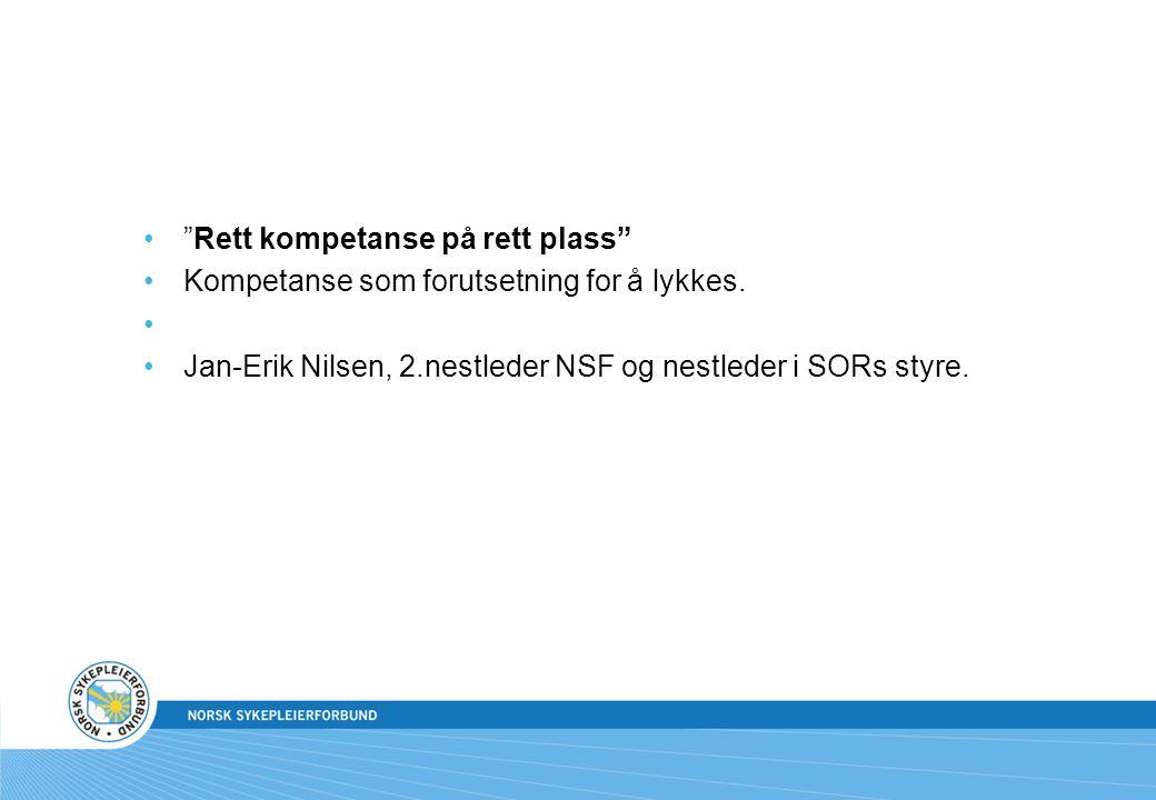 """""""Rett kompetanse på rett plass"""" Kompetanse som forutsetning for å lykkes. Jan-Erik Nilsen, 2.nestleder NSF og nestleder i SORs styre."""