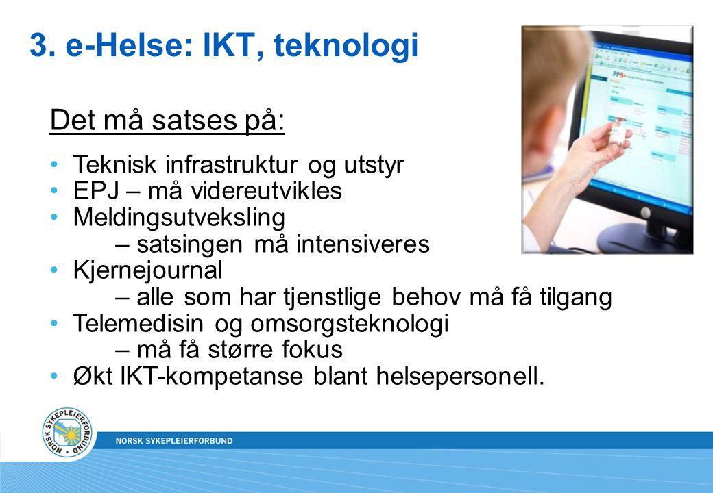 3. e-Helse: IKT, teknologi Det må satses på: Teknisk infrastruktur og utstyr EPJ – må videreutvikles Meldingsutveksling – satsingen må intensiveres Kj