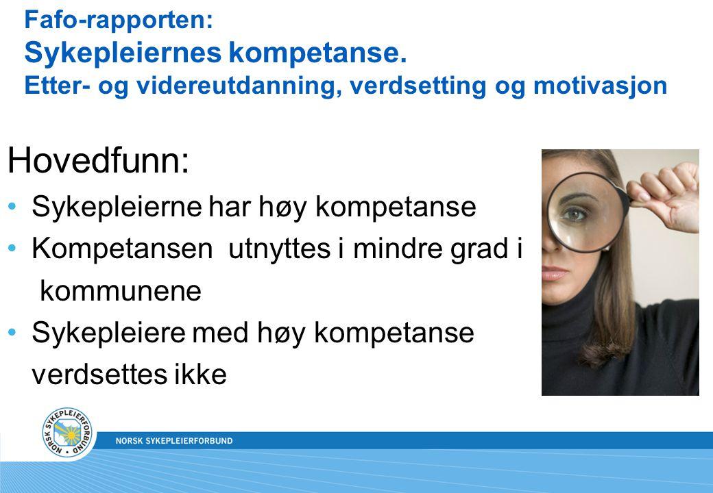 Fafo-rapporten: Sykepleiernes kompetanse. Etter- og videreutdanning, verdsetting og motivasjon Hovedfunn: Sykepleierne har høy kompetanse Kompetansen