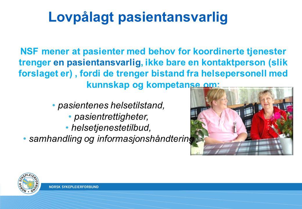 Lovpålagt pasientansvarlig NSF mener at pasienter med behov for koordinerte tjenester trenger en pasientansvarlig, ikke bare en kontaktperson (slik fo