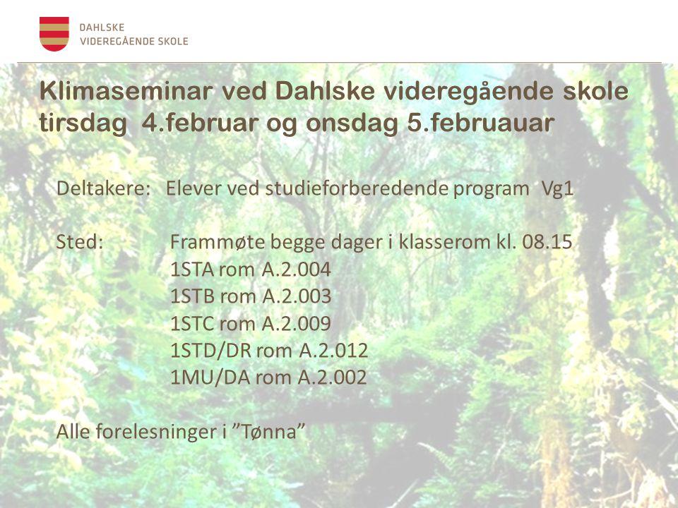 Klimaseminar ved Dahlske videreg å ende skole tirsdag 4.februar og onsdag 5.februauar Deltakere: Elever ved studieforberedende program Vg1 Sted: Frammøte begge dager i klasserom kl.