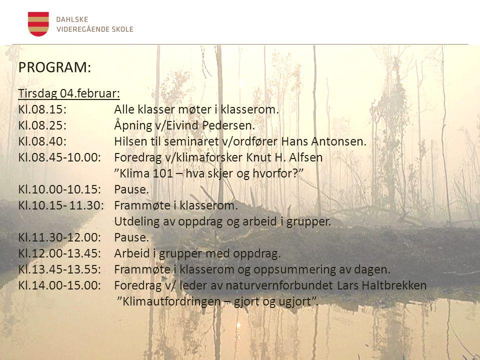 PROGRAM: Tirsdag 04.februar: Kl.08.15:Alle klasser møter i klasserom.