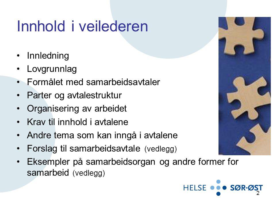 Eksempler på samarbeidsorganer (vedlegg 2) De samarbeidsorganer som er gjengitt i dette vedlegget, er eksempler som er hentet fra eksisterende avtaler mellom helseforetak og kommuner i dag.