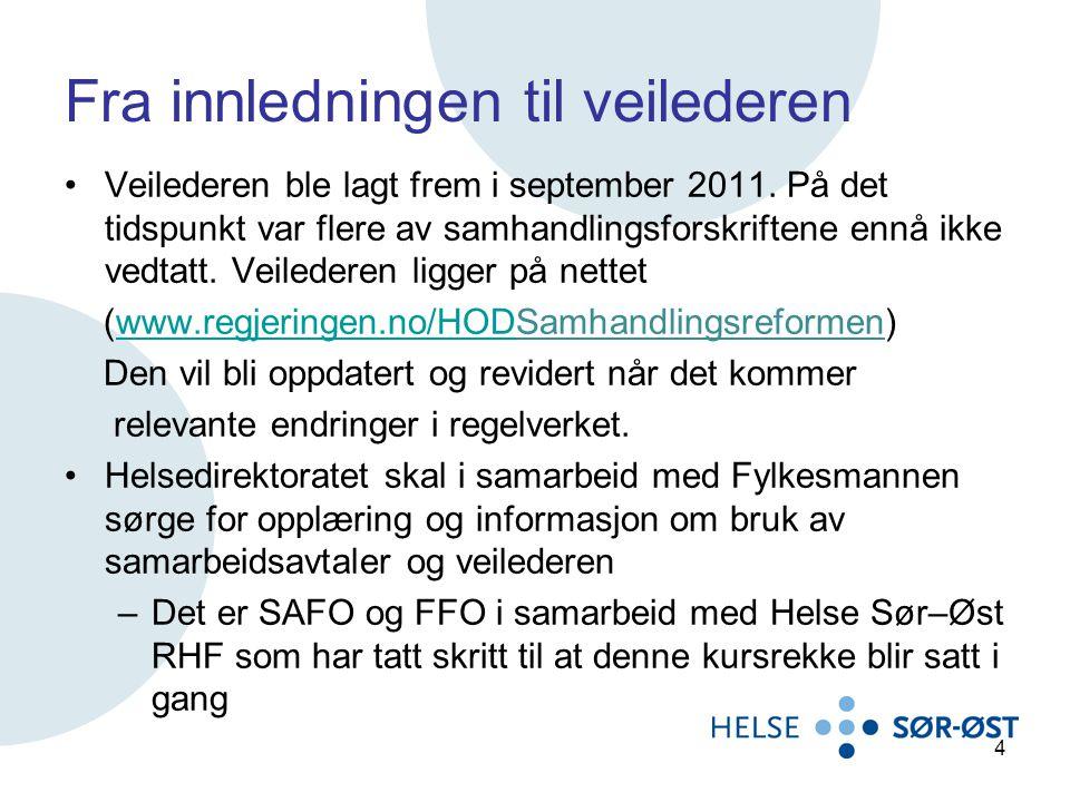 Fra innledningen til veilederen Veilederen ble lagt frem i september 2011. På det tidspunkt var flere av samhandlingsforskriftene ennå ikke vedtatt. V