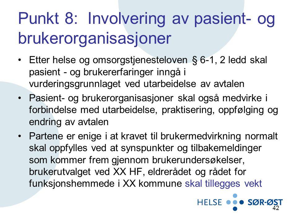 Punkt 8: Involvering av pasient- og brukerorganisasjoner Etter helse og omsorgstjenesteloven § 6-1, 2 ledd skal pasient - og brukererfaringer inngå i