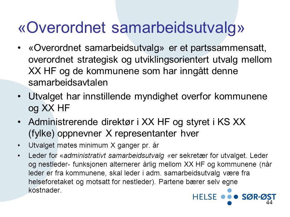 «Overordnet samarbeidsutvalg» «Overordnet samarbeidsutvalg» er et partssammensatt, overordnet strategisk og utviklingsorientert utvalg mellom XX HF og