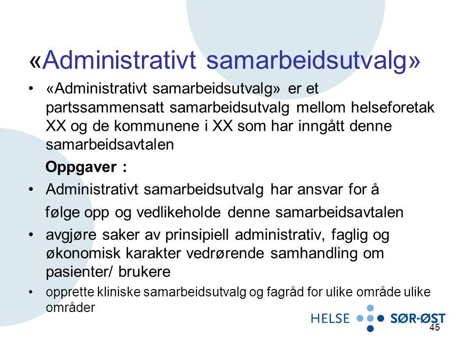 «Administrativt samarbeidsutvalg» «Administrativt samarbeidsutvalg» er et partssammensatt samarbeidsutvalg mellom helseforetak XX og de kommunene i XX