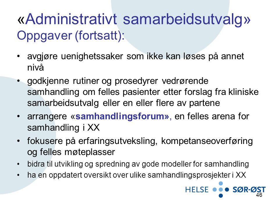 «Administrativt samarbeidsutvalg» Oppgaver (fortsatt): avgjøre uenighetssaker som ikke kan løses på annet nivå godkjenne rutiner og prosedyrer vedrøre