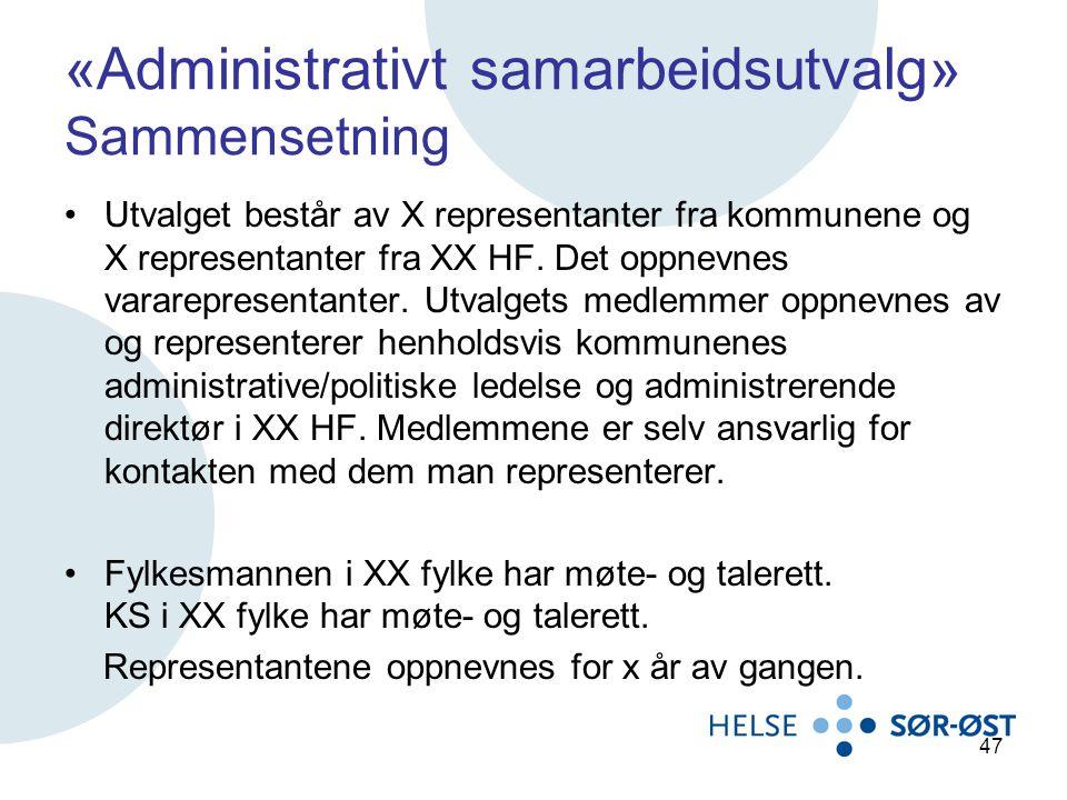 «Administrativt samarbeidsutvalg» Sammensetning Utvalget består av X representanter fra kommunene og X representanter fra XX HF. Det oppnevnes vararep