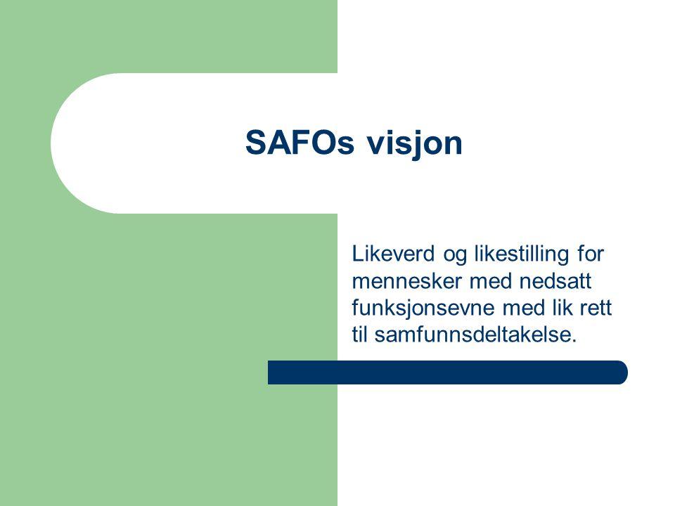 SAFOs visjon Likeverd og likestilling for mennesker med nedsatt funksjonsevne med lik rett til samfunnsdeltakelse.