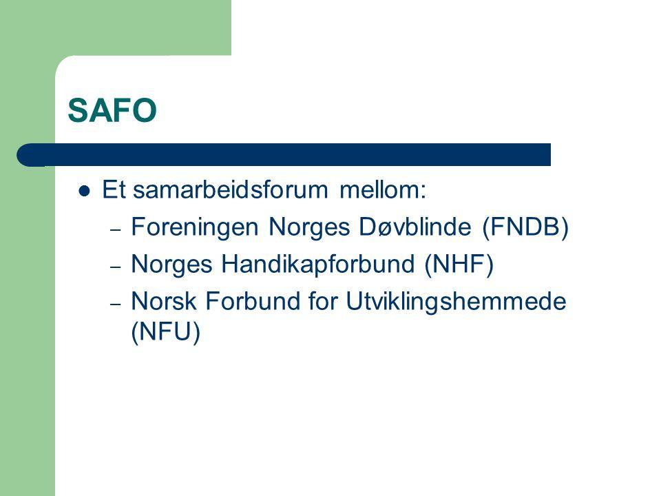 SAFO Et samarbeidsforum mellom: – Foreningen Norges Døvblinde (FNDB) – Norges Handikapforbund (NHF) – Norsk Forbund for Utviklingshemmede (NFU)