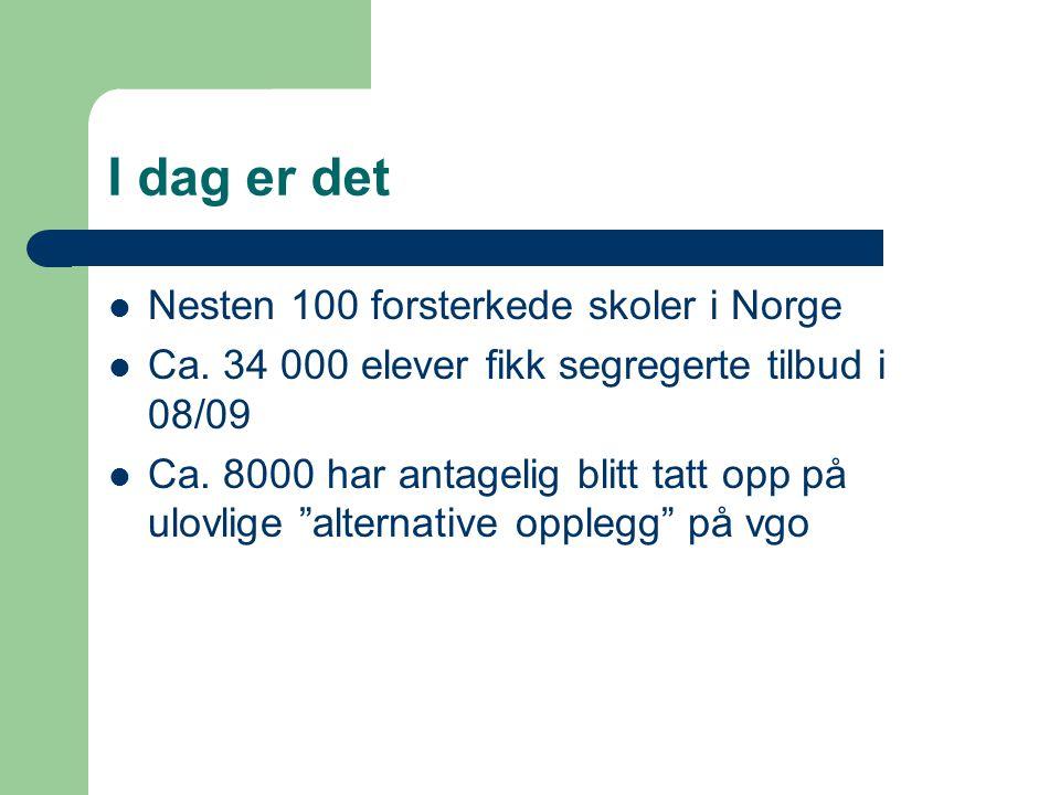 I dag er det Nesten 100 forsterkede skoler i Norge Ca.